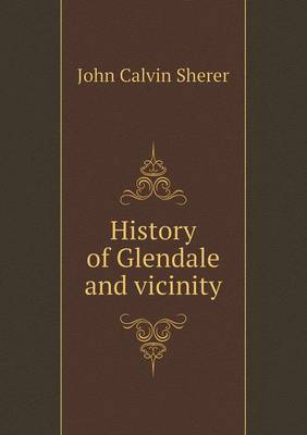 History of Glendale and Vicinity (Paperback)