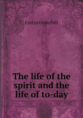 The Life of the Spirit and the Life of To-Day (Paperback)
