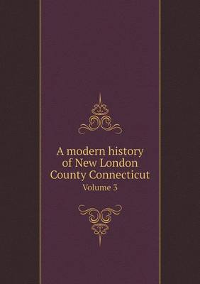 A Modern History of New London County Connecticut Volume 3 (Paperback)