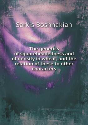 The Genetics of Squareheadedness and of Density in Wheat, and the Relation of These to Other Characters (Paperback)