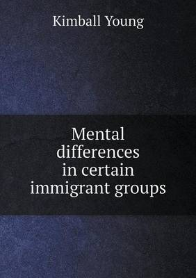 Mental Differences in Certain Immigrant Groups (Paperback)