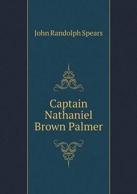 Captain Nathaniel Brown Palmer (Paperback)