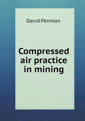 Compressed Air Practice in Mining (Paperback)
