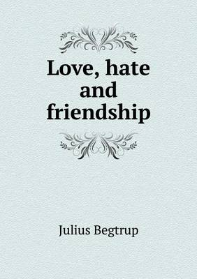 Love, Hate and Friendship (Paperback)