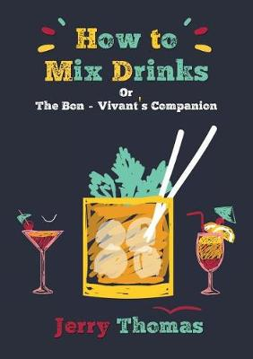 How to Mix Drinks Or, the Bon-Vivant's Companion (Paperback)