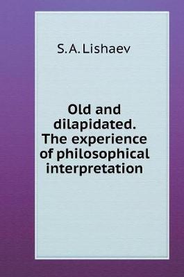 Old and Dilapidated. Experience Philosophical Interpretation (Hardback)