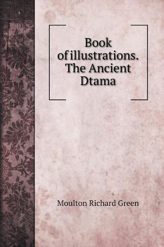 Book of illustrations. The Ancient Dtama (Hardback)