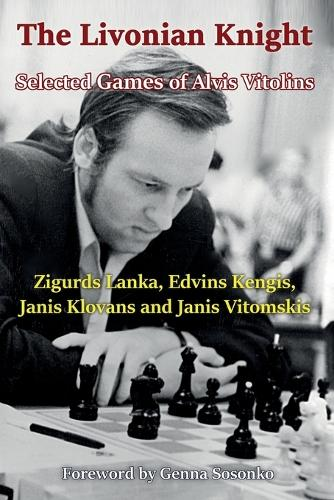 The Livonian Knight: Selected Games of Alvis Vitolins (Paperback)