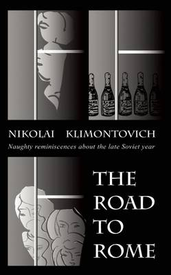 The Road to Rome: Naughty Reminiscences about the Late Soviet Years (Paperback)