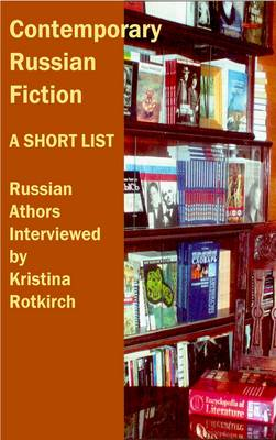 Contemporary Russian Fiction: a Short List: Russian Authors Interviewed by Kristina Rotkirch (Paperback)