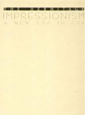The Hermitage: Impressionism: A New Era in Art (Hardback)