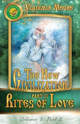 Volume VIII: The New Civilization, Part II: Rites of Love - Ringing Cedars of Russia 8.2 (Paperback)
