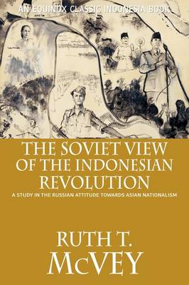 The Soviet View of the Indonesian Revolution: A Study in the Russian Attitude Towards Asian Nationalism (Paperback)
