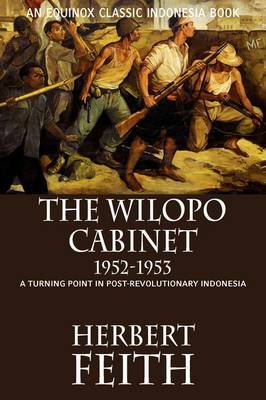 The Wilopo Cabinet, 1952-1953: A Turning Point in Post-Revolutionary Indonesia (Paperback)