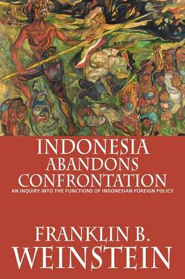 Indonesia Abandons Confrontation: An Inquiry Into the Functions of Indonesian Foreign Policy (Paperback)
