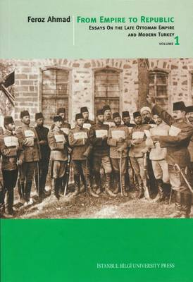 From Empire to Republic: v. 1: Essays on the Late Ottoman Empire and Modern Turkey (Paperback)