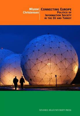 Connecting Europe: Politics of Information Society in the EU and Turkey (Paperback)