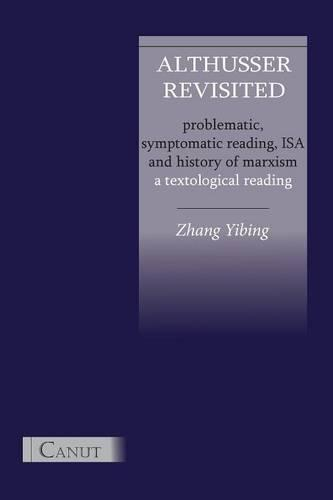 Althusser Revisited. Problematic, Symptomatic Reading, ISA and History of Marxism (Paperback)