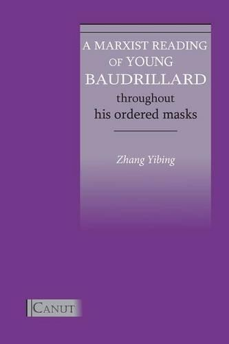 A Marxist Reading of Young Baudrillard. Throughout His Ordered Masks (Paperback)