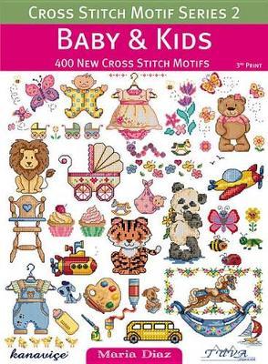 Cross Stitch Motif Series 2: Baby & Kids: 400 New Cross Stitch Motifs (Paperback)