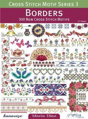Borders: 300 New Cross Stitch Motifs - Cross Stitch Motif: Series 3 3 (Paperback)