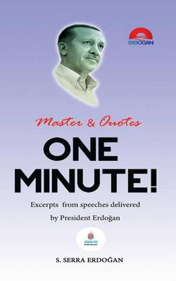One Minute: Excerpts from Speeches Delivered by Mr. Recep Tayyip Erdoğan, President of Turkey (Paperback)