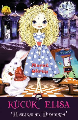 Kucuk Elisa: Harikalar Diyarında - Kıyamet Gercekliği Kulliyatı 12 (Paperback)
