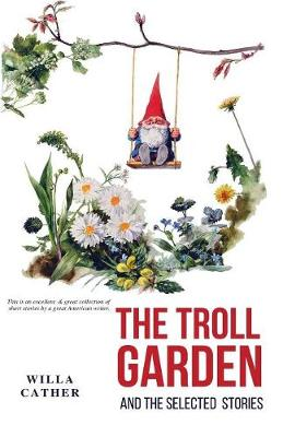 The Troll Garden and Selected Stories (Paperback)