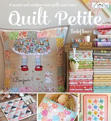 Quilt Petite: 18 Sweet and Modern Mini Quilts and More (Paperback)