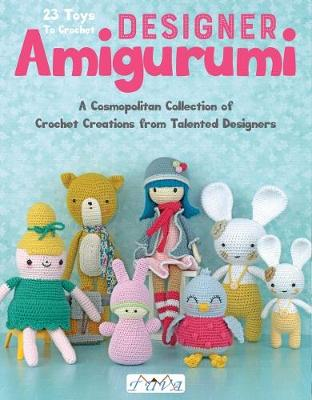 Designer Amigurumi: A Cosmopolitan Collection of Crochet Creations from Talented Designers (Paperback)