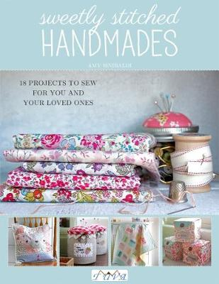 Sweetly Stitched Handmades: 18 Projects to Sew for You and Your Loved Ones (Paperback)