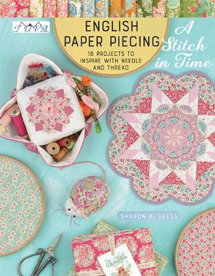 English Paper Piecing - A Stitch in Time: 18 Projects to Inspire with Needle and Thread (Paperback)