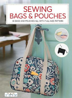 Sewing Bags and Pouches: 35 Bags and Pouches all with Full-Size Patterns (Paperback)