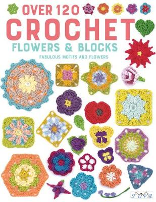 Over 120 Crochet Flowers and Blocks: Fabulous Motifs and Flowers (Paperback)