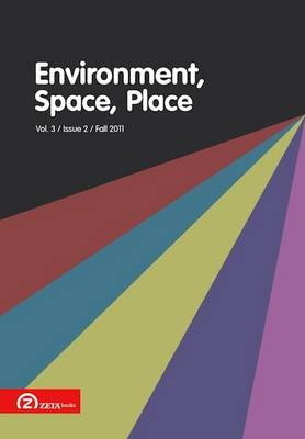 Environment, Space, Place: (Fall 2011) v. 3, Issue 2 - Environment, Space, Place (Paperback)
