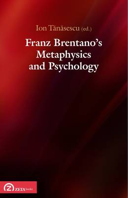 Franz Brentano's Metaphysics and Psychology: Upon the Sesquicentennial of Franz Brentano's Dissertation (Paperback)