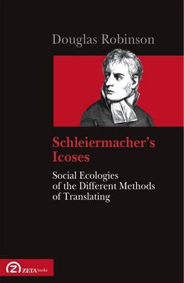 Schleiermacher's Icoses: Social Ecologies of the Different Methods of Translating (Paperback)
