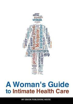 A Woman's Guide to Intimate Health Care (Paperback)
