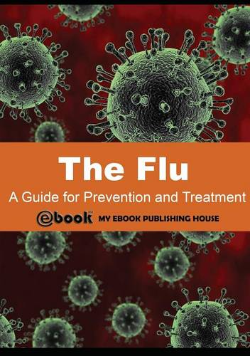 The Flu: A Guide for Prevention and Treatment (Paperback)