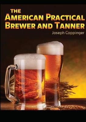 The American Practical Brewer and Tanner (Paperback)