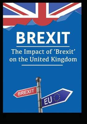 Brexit: The Impact of 'Brexit' on the United Kingdom (Paperback)