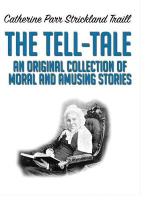 The Tell-Tale: An Original Collection of Moral and Amusing Stories (Paperback)