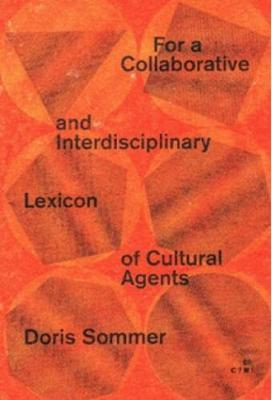 For a Collaborative and Interdisciplinary Lexicon of Cultural Agents - Contemporary? Manifestos! (Paperback)