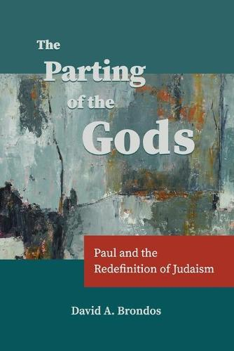 The Parting of the Gods: Paul and the Redefinition of Judaism (Paperback)