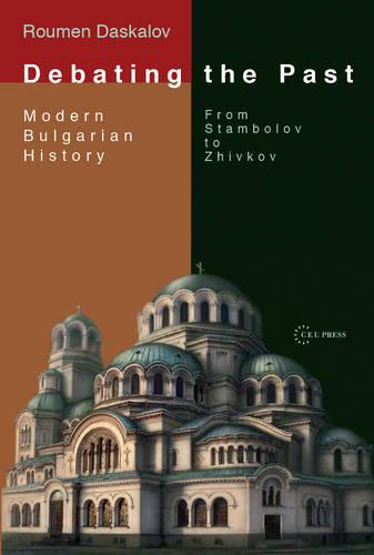 Debating the Past: Modern Bulgarian History: From Stambolov to Zhivkov (Hardback)