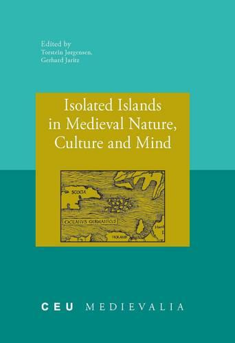 Isolated Islands in Medieval Nature, Culture and Mind - CEU Medievalia 14 (Paperback)