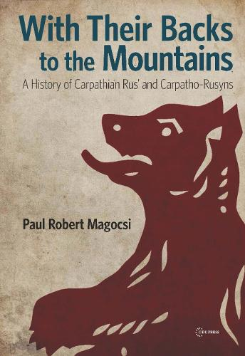 With Their Backs to the Mountains: A History of Carpathian Rus' and Carpatho-Rusyns (Paperback)