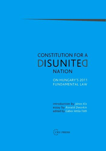 Constitution for a Disunited Nation: On Hungary's 2011 Fundamental Law (Hardback)