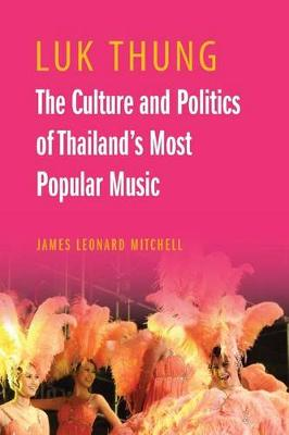 Luk Thung: The Culture and Politics of Thailand's Most Popular Music (Paperback)