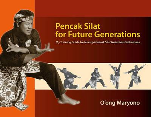 Pencak Silat for Future Generations: My Training Guide to<i> Keluarga Pencak Silat Nusantara</i> Techniques (Paperback)